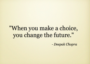 When you make a choice you change the future.001-001